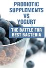 Probiotic Supplements vs Yogurt: The Battle for Best Bacteria
